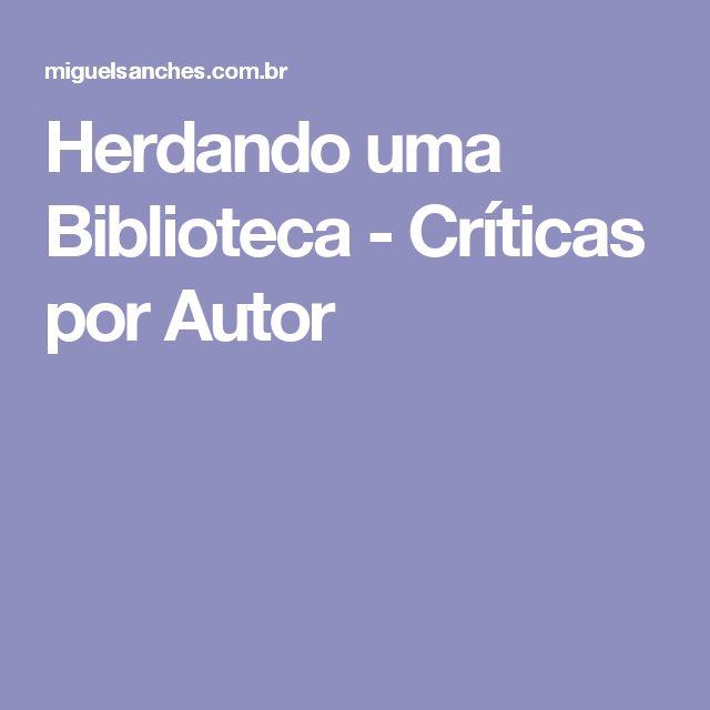Miguel Sanches Neto Herdando uma Biblioteca - Críticas por Autor