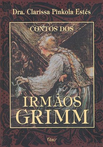Contos dos Irmãos Grimm - Dra. Clarissa Pinkola Estés.