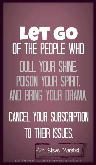 """Cancel your subscription to their issues."" Let go of the people who dull your shine, poison your spirit and bring your drama"