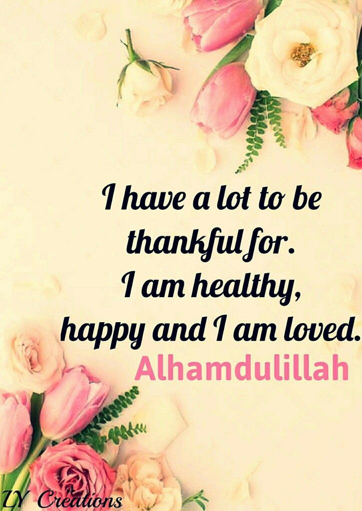 I have alot to be thankful for. I am healthy, happy and I am loved.