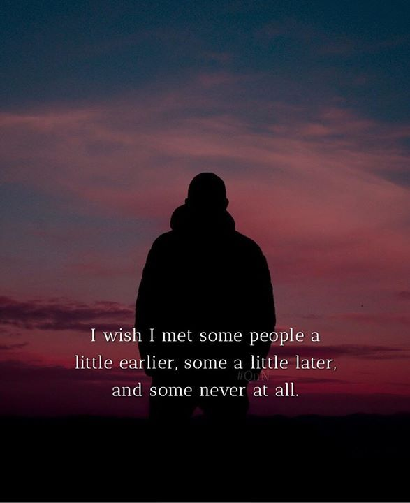 I Wish I Met Some People A Little Earlier Some A Little Later And Some Never At All In 2020 Fun Quotes Funny Empowerment Quotes Funny Quotes