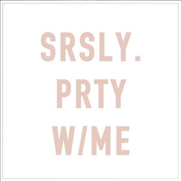 JOSH V   SRSLY. PRTY W/ME   Quote #JOSHV #Quote #Party #Lifestyle #Fashion # Inspiration