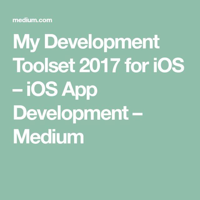 My Development Toolset 2017 for iOS – iOS App Development – Medium