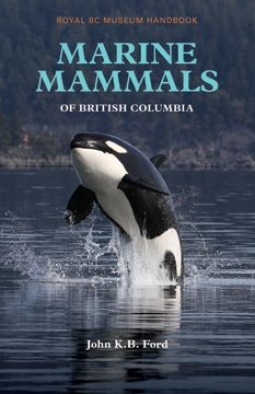 NATURE/ENVIRONMENT – ROYAL BC MUSEUM • Marine Mammals of British Columbia; Ford; $27.95 pb 978-0-7726-6734-2 Sep.