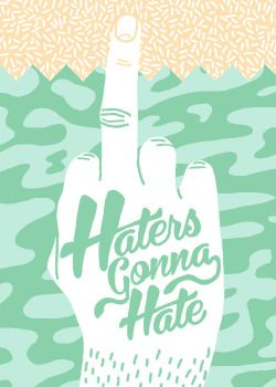 haters gonna hate, hate, hater, the finger, hand, typography, typo