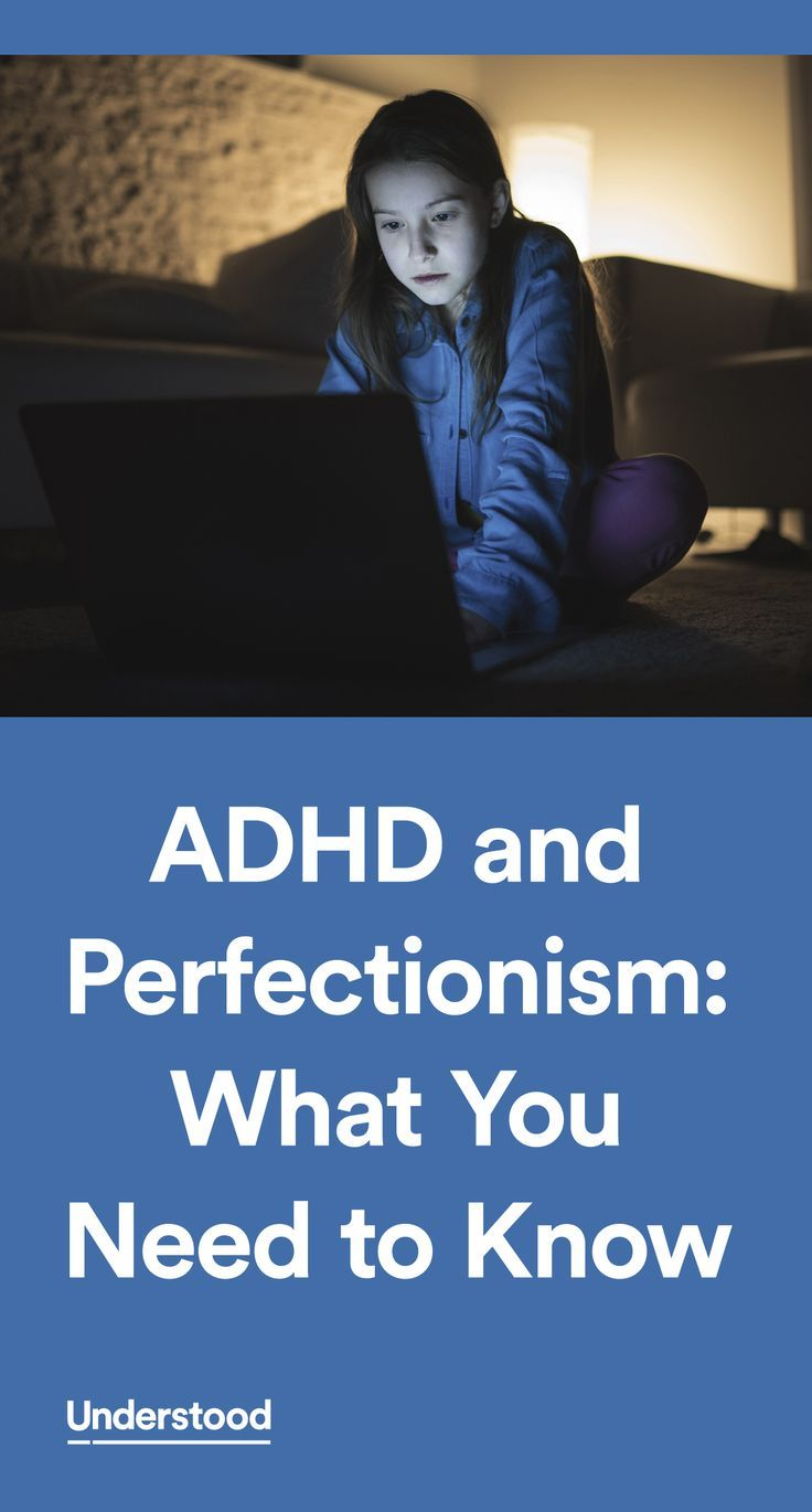 Some kids with ADHD, both boys and girls, are perfectionists. Perfectionism isn't just trying to do a good job on a task. It's being too anxious about small details and getting stuck in ways that make it hard to get the task done in a reasonable time.
