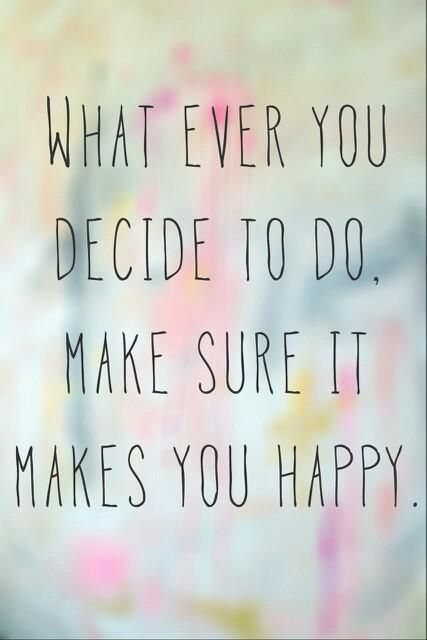 make sure it makes you happy. More inspiration on: www.facebook.com/EssencetoSuccess #quote #inspiration #awakening #EssencetoSuccess