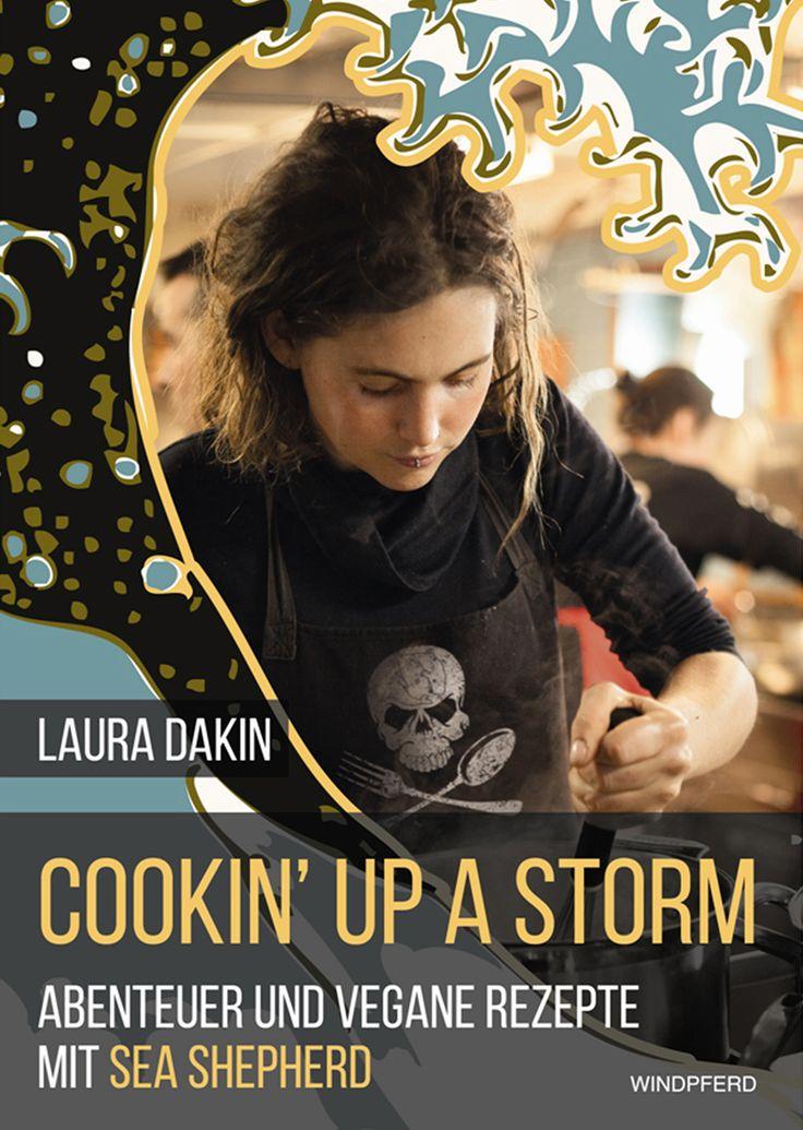 Cookin' Up A Storm: Abenteuer und vegane Rezepte von Sea Shepherd's von Laura Dakin, Windpferd 2015, ISBN-13: 978-3864101045