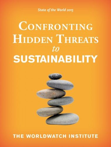 State of the World 2015 : Confronting Hidden Threats to Sustainability (EBOOK)  http://search.ebscohost.com/login.aspx?direct=true&db=nlebk&AN=973861&site=ehost-live In State of the World 2015, the flagship publication of the Worldwatch Institute, experts explore hidden threats to sustainability and how to address them. Eight key issues are addressed in depth, along with the central question of how we can develop resilience to these and other shocks. With the latest edition of State of the…