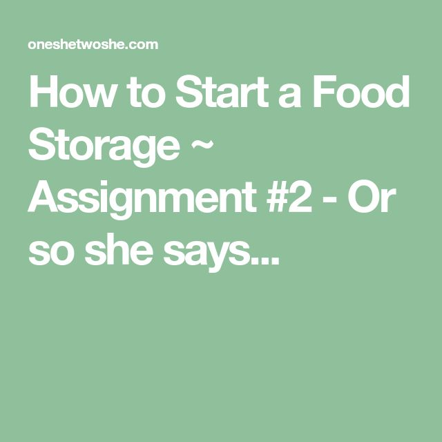 How to Start a Food Storage ~ Assignment #2 - Or so she says...