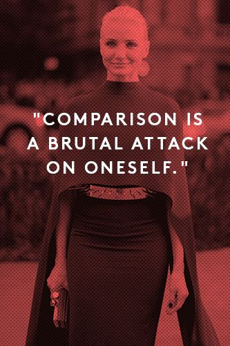 """""""When you're comparing yourself to someone else, you're saying that what you have isn't good enough. That's such negative energy. We could take all of that energy— if we understood our bodies and weren't confused by them — and if we just felt like, 'I'm not worried about losing that 10 pounds that I can't seem to lose because I have a different relationship with my body. I have the best, healthiest body that I can have, [so] I don't need to compare myself.'"""" -Cameron Diaz"""