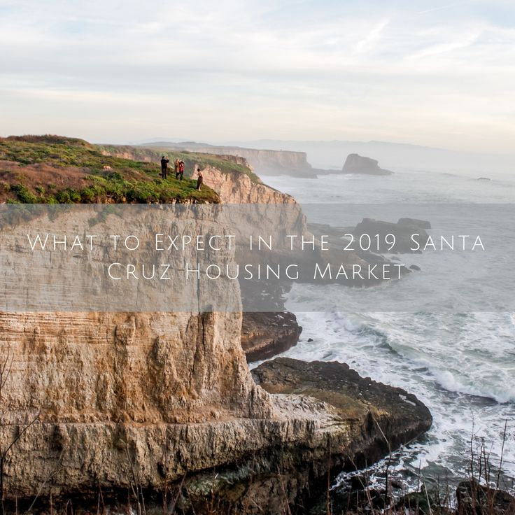 What To Expect In The 2019 Santa Cruz Housing Market As