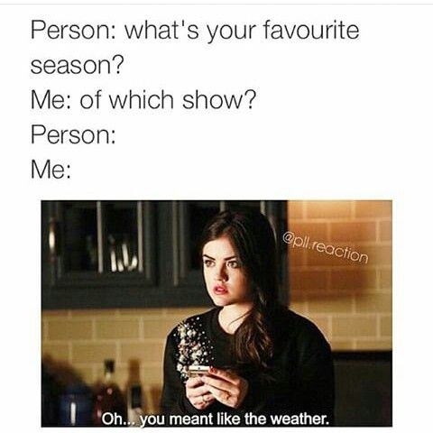 I've done this multiple times<<<Lol same but I'd always have to say 3 of each season bc the Characters have developed so much and my fav season is winter it's so nice and cold!!!!