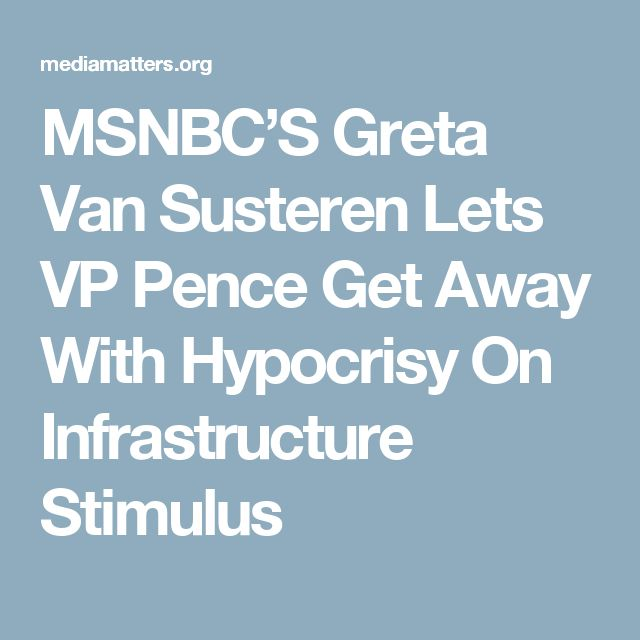 MSNBC'S Greta Van Susteren Lets VP Pence Get Away With Hypocrisy On Infrastructure Stimulus