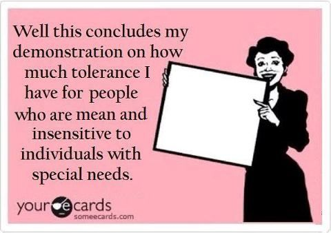 #Autism    I have NO tolerance for rude mean people!!