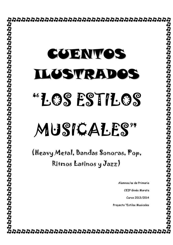 A continuación se presentan los cinco cuentos escritos y creados por el alumnado de Primaria del CEIP Ginés Morata de Almería, basados en los Estilos Musicales trabajados en la Semana Cultural de este curso 2013-2014. Y que seguidamente han trabajado para pasarlos a álbumes ilustrados.
