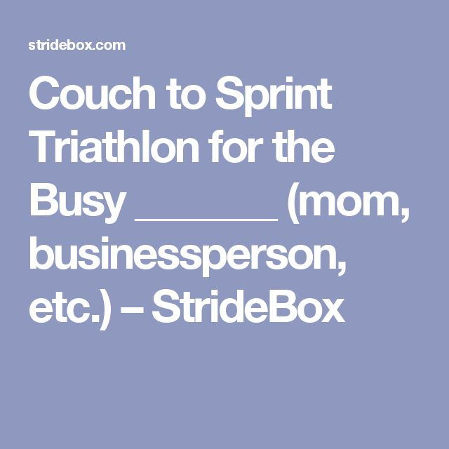 Couch to Sprint Triathlon for the Busy _______ (mom, businessperson, etc.) – StrideBox