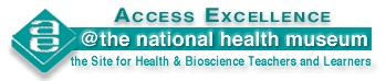 Access Excellence  Information for Health and Biology Teachers