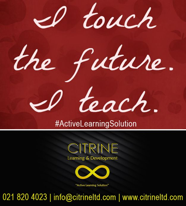 I touch the future. I teach!  Citrine Learning & Development sees learning and development as the art of conducting human interaction in such a way that all parties are left empowered, uplifted and more enlightened than before by accessing the brain through neuro integrated movement and neuro linguistic programing.  ‪#‎ActiveLearningSolution‬ ‪#‎thoughtoftheday‬ Tel: 0218204023 info@citrineltd.com