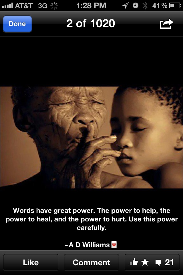 Your words can influence people either for the good or for the bad. Your words have the power to change someone's life.