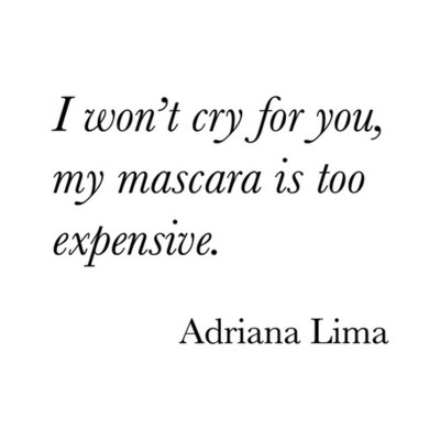 No Tears.. <3 #cry #quotes Adriana Lima quote; I won't cry for you, my mascara is too expensive