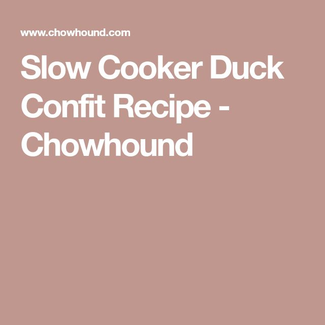 Slow Cooker Duck Confit Recipe - Chowhound