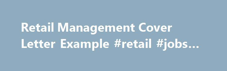 Retail Management Cover Letter Example #retail #jobs #online http://retail.remmont.com/retail-management-cover-letter-example-retail-jobs-online/  #retail management # Retail Management Cover Letter Example Updated October 12, 2016 A […]