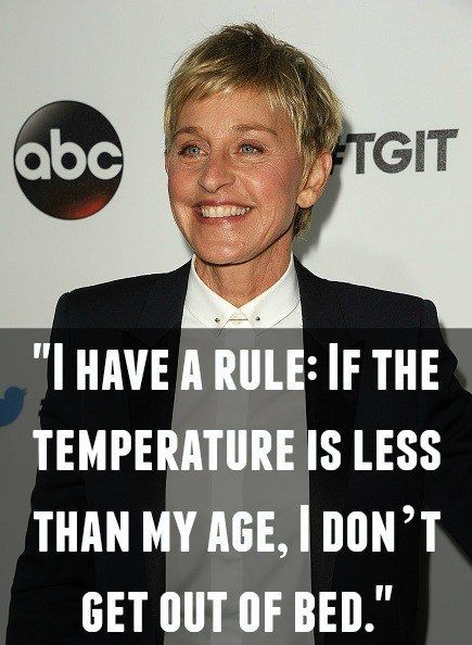 On getting older: | 17 Ellen DeGeneres Quotes That Prove She's The Greatest Ever