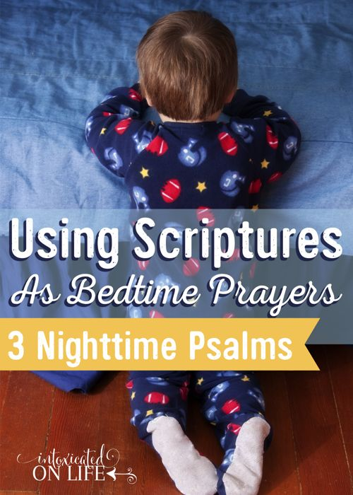 Using Scriptures As Bedtime Prayers- 3 Nighttime Psalms that would be great to use.