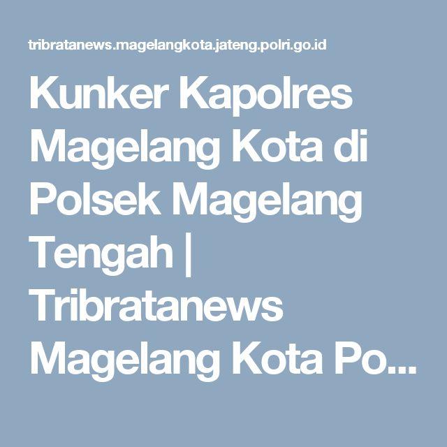 Kunker Kapolres Magelang Kota di Polsek Magelang Tengah | Tribratanews Magelang Kota Polda Jateng