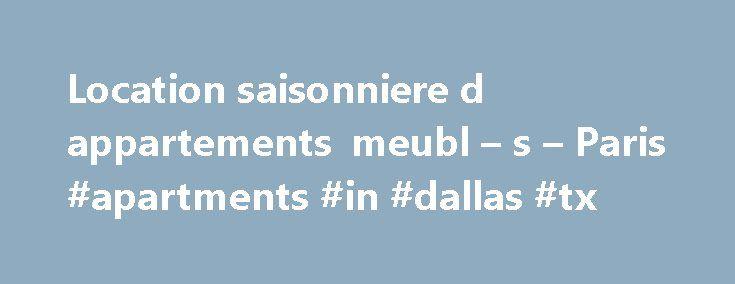 Location saisonniere d appartements meubl – s – Paris #apartments #in #dallas #tx http://apartment.remmont.com/location-saisonniere-d-appartements-meubl-s-paris-apartments-in-dallas-tx/  #apartment paris # Locations saisonni res d'appartements Paris Appartement Paris loue des appartements meubl s et design dans les meilleurs quartiers de Paris pour des locations de courte dur e. Appartement Paris propose en location des appartements meubl s pour des vacances, des s jours professionnels de…
