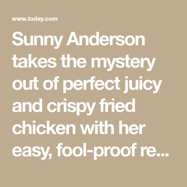Sunny Anderson takes the mystery out of perfect juicy and crispy fried chicken with her easy, fool-proof recipe.