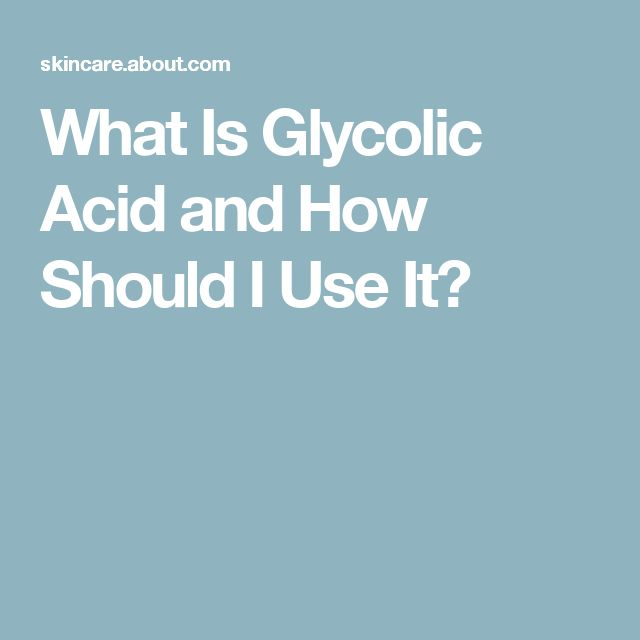 What Is Glycolic Acid and How Should I Use It?
