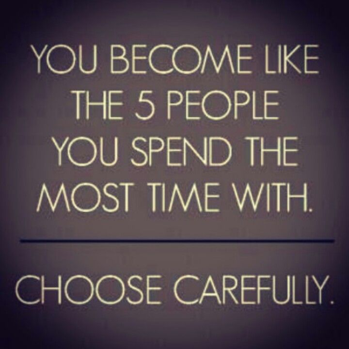 Choose wisely who you call your friends, because you become who you surround yourself with. You can't soar like an eagle, hanging out with chickens!