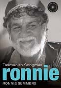 Ronnie: Tasmanian Songman - the heartwarmimg story of musician, storyteller and craftsman, Ronnie Summers as he recalls the freedom of growing up Cape Barren Island and how the music passed on by his uncles and the island's old fellas has shaped his life. He draws on a childhood working the mutton-bird islands, a 'kangaroo court' prison term as a bewildered teenager, and then turning to alcohol after the death of his son before a discovery about his ancestry enabled him to turn his life…