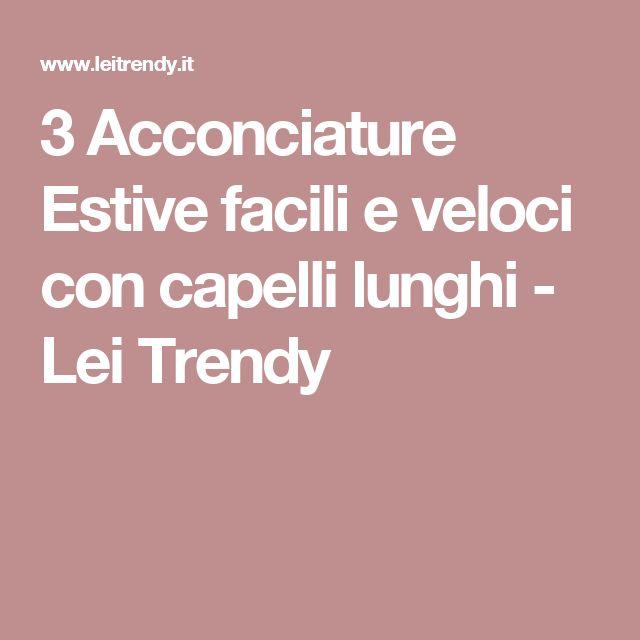 3 Acconciature Estive facili e veloci con capelli lunghi - Lei Trendy