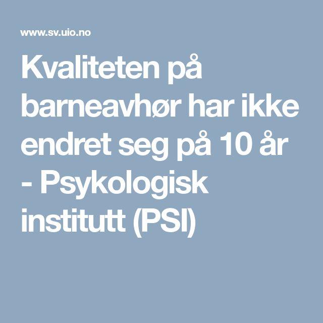 Kvaliteten på barneavhør har ikke endret seg på 10 år        - Psykologisk institutt (PSI)