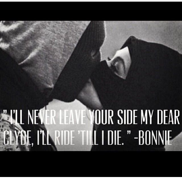 "Bonnie Parker #5 Infamy: Bonnie left beautiful poems, letters, and other pieces of writing dedicated to her love for Clyde. I chose this quote in particular because the phrase ""ride or die"" has become extremely popular to describe ""a woman who will ride for me"" or a woman who will stick with her man through everything, including a life of crime."