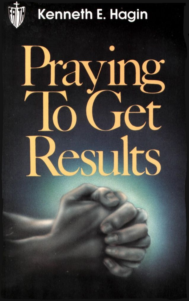 Praying to get results- Kenneth E. Hagin