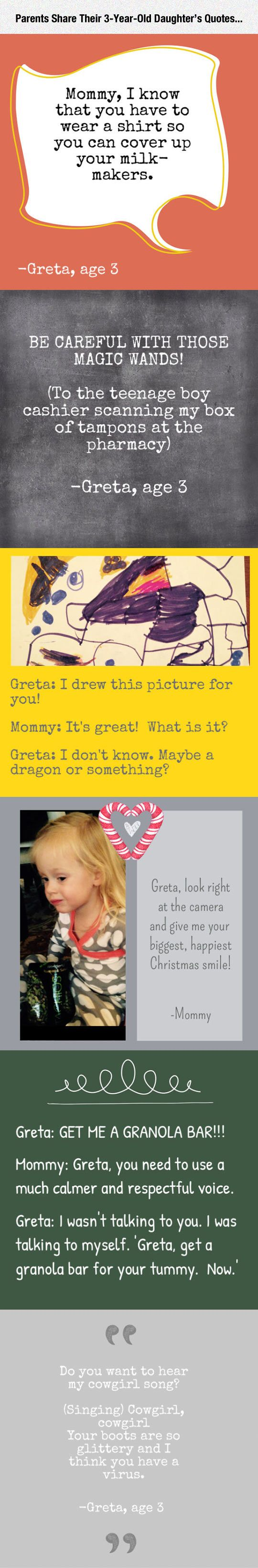 Three-Year-Old Daughter's Quotes. Kids are awesome; I,m gonna start writing some of Brooke's quotes down.