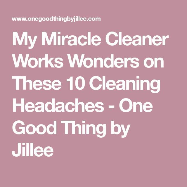 My Miracle Cleaner Works Wonders on These 10 Cleaning Headaches - One Good Thing by Jillee