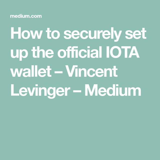 How to securely set up the official IOTA wallet – Vincent Levinger – Medium