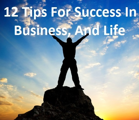12 Tips For Success In Business, and Life