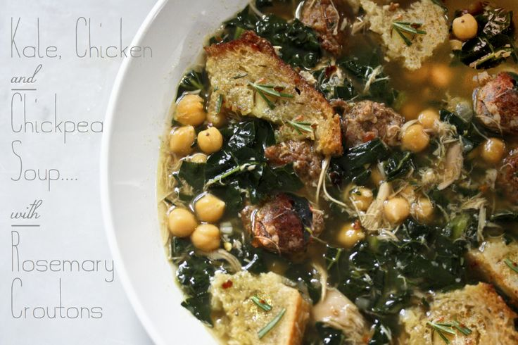 Kale, Chickpea and Chicken Soup with Rosemary Croutons, from Feasting ...