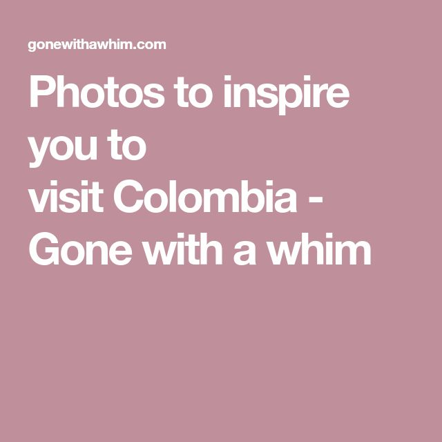 Photos to inspire you to visit Colombia - Gone with a whim