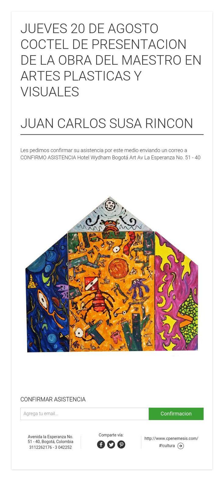 JUEVES 20 DE AGOSTO COCTEL DE PRESENTACION DE LA OBRA DEL MAESTRO EN ARTES PLASTICAS Y VISUALES    JUAN CARLOS SUSA RINCON