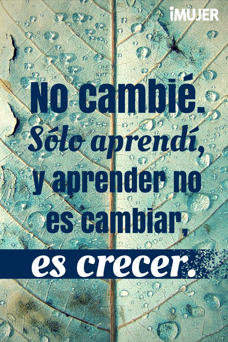Aprender no es cambiar, es #crecer.  #Frases
