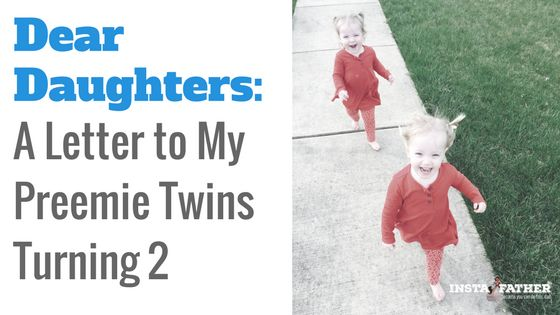 Dear Daughters: A Letter to My Preemie Twins Turning 2  http://www.instafather.com/dad-blog/2017/4/7/dear-daughters-a-letter-to-preemie-girls-turning-2