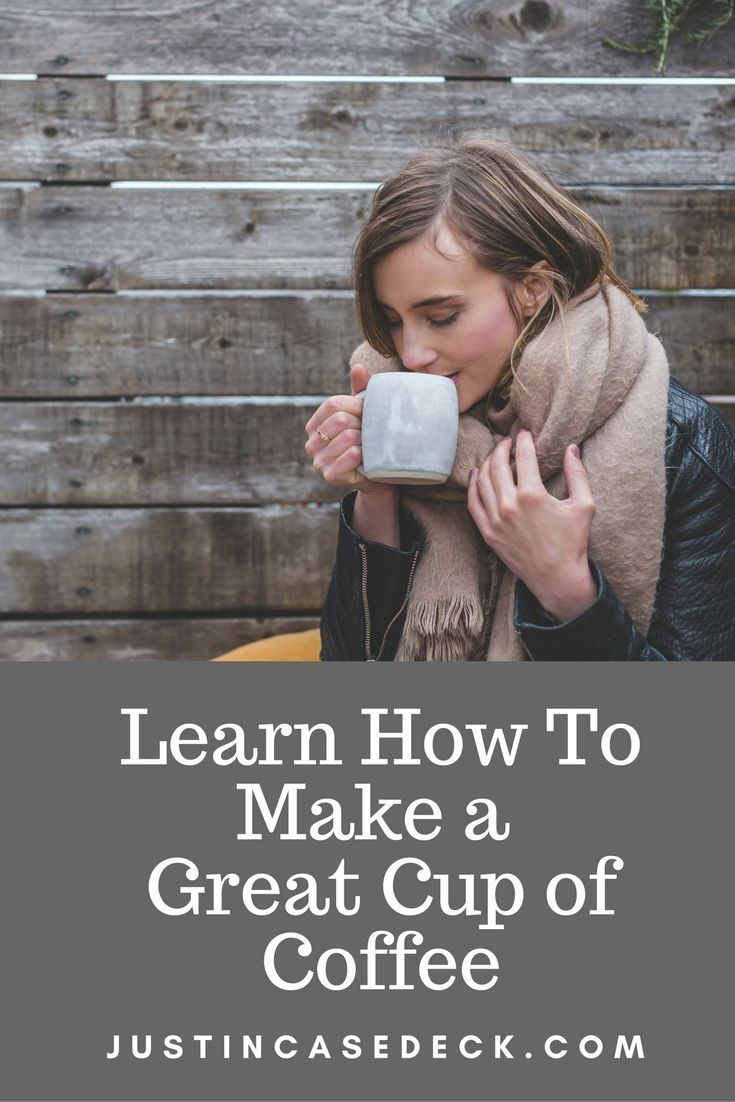 Learn How To Make A Great Cup Of Coffee at JustinCaseDeck.com