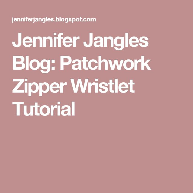 Jennifer Jangles Blog: Patchwork Zipper Wristlet Tutorial